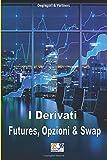 Scarica Libro Futures Opzioni e Swap (PDF,EPUB,MOBI) Online Italiano Gratis