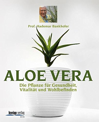 Aloe Vera: Die Pflanze für Gesundheit, Vitalität, Wohlbefinden - Aloe Vera Gesundheit