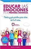 Educar las emociones en la primera infancia.: Teoría y guía práctica para niños de 3 a 6 años: Descubre todo lo necesario para aplicar la educación emocional en educación infantil