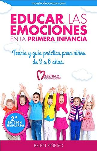 Educar las emociones en la primera infancia.: Teoría y guía práctica para niños de 3 a 6 años: Descubre todo lo necesario para aplicar la educación emocional en educación infantil por Belén Piñeiro