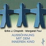 Aussöhnung mit dem inneren Kind: 7 CDs - Erika J. Chopich