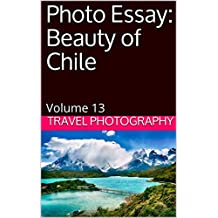 Photo Essay: Beauty of Chile: Volume 13 (Travel Photo Essays) (English Edition)