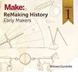 ReMaking History, Volume 1: Early Makers by William Gurstelle (2016-08-04)