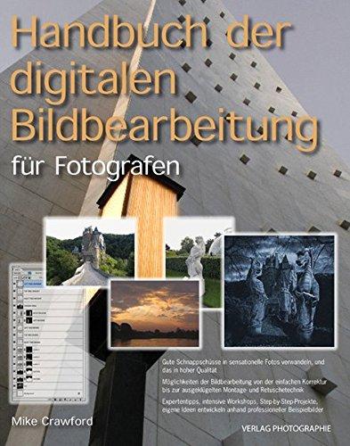 Handbuch der digitalen Bildbearbeitung: Für Fotografen