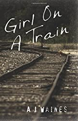 Girl on a Train by A J Waines (2013-06-20)