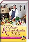 Schwester Annas Küchenkalender 2013: Mit Rezepten und Tipps der hl. Hildegard von Bingen