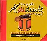 Das große Aldidente-Buch: preiswert kochen und backen - Rezepte und Geschichten