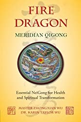 Fire Dragon Meridian Qigong: Essential NeiGong for Health and Spiritual Transformation by Karin Taylor Wu (2012-07-15)