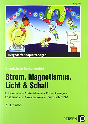 Strom, Magnetismus, Licht & Schall: Differenzierte Materialien zur Entwicklung und Festigung von Grundwissen im Sachunterricht (2. bis 4. Klasse) (Grundwissen Sachunterricht)