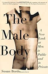 The Male Body: A New Look at Men in Public and in Private by Susan Bordo (2000-07-15)