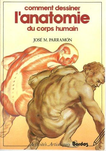 Comment dessiner l'anatomie du corps humain : Théorie, technique et pratique de la construction et du dessin...