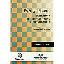 Pan y rosas: Fundamentos de exclusión social y empoderamiento (Estudios) de Fernando coord Vidal Fernández (23 jun 2009) Tapa blanda