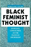 Cover of: Black Feminist Thought: Knowledge, Consciousness and the Politics of Empowerment | Patricia Hill Collins