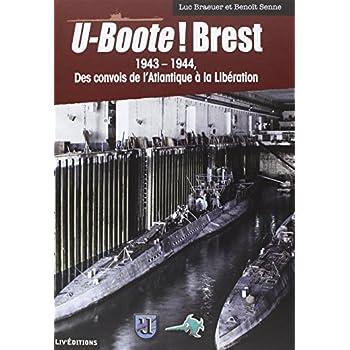 U-Boote ! Brest (Tome 2) 1943-1944 des Convois de l'Atlantique a la Liberation