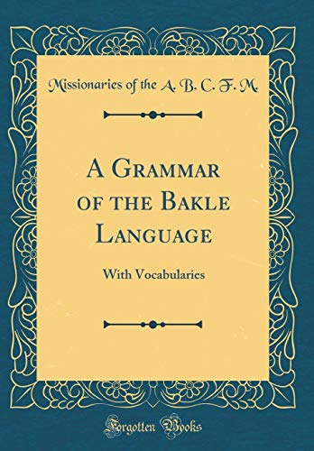 A Grammar of the Bakěle Language: With Vocabularies (Classic Reprint)