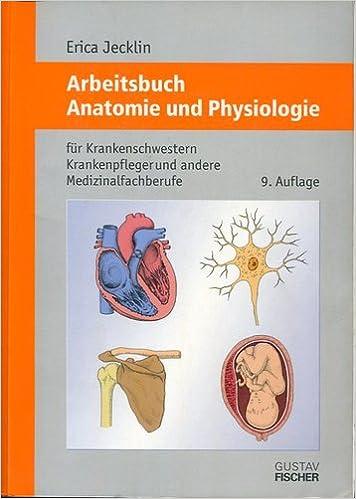 Arbeitsbuch Anatomie und Physiologie für Krankenschwestern ...