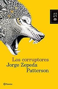 Los corruptores par Jorge Zepeda Patterson