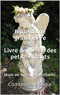 Bible d'une grand'mère & Livre de messe des petits enfants: Jésus au milieu des enfants par Comtesse de Ségur