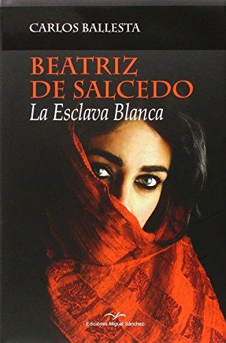Beatriz de Salcedo : la esclava blanca por Carlos José Ballesta López