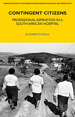 Contingent Citizens: Professional Aspiration in a South African Hospital (LSE Monographs on Social Anthropology)