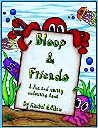 Bloop and friends colouring book: A fun and quirky colouring book, exploring the world of Bloop the octopus and his friends