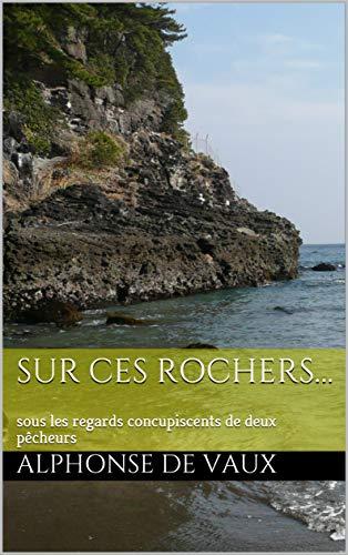 Couverture du livre Sur ces rochers…: sous les regards concupiscents de deux pêcheurs (Un été... premières chaleurs t. 5)