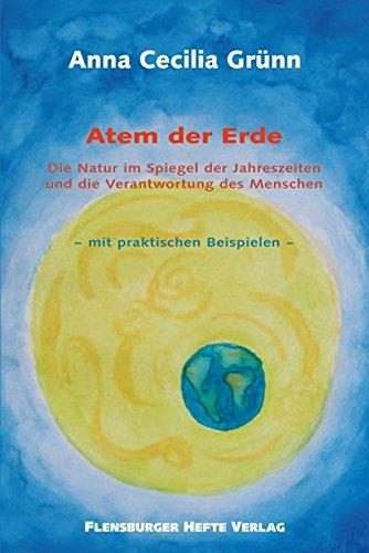 Atem der Erde: Die Natur im Spiegel der Jahreszeiten und die Verantwortung des Menschen - mit praktischen Beispielen