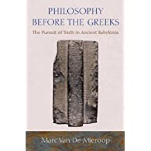 Philosophy Before the Greeks: The Pursuit of Truth in Ancient Babylonia
