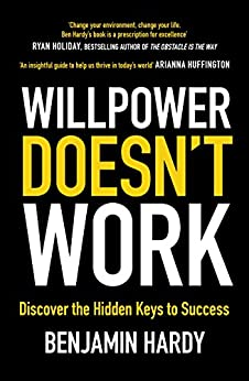 Willpower Doesn't Work: Discover the Hidden Keys to Success by [Hardy, Benjamin]