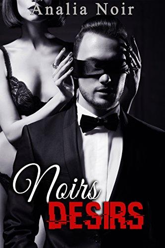 Noirs Désirs Vol. 1 (Nouvelle Érotique, Soumission, Interdit, Tabou): Mon nom importe...