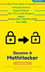 The Math-Hacker Book: Shortcut Your Way To Maths Success - The Only Truly Painless Way To Learn And Unlock Maths (English Edition)