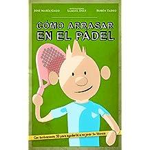 CÓMO ARRASAR EN EL PÁDEL: Mejora tu nivel de pádel de forma fácil, rápida y divertida. A través de sencillos consejos y didácticas ilustraciones en 3D, ... ganar cualquier partido (Spanish Edition)