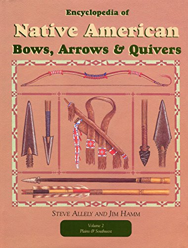 Encyclopedia of Native American Bows, Arrows, and Quivers, Volume 2: Plains and Southwest (English Edition)