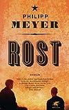 Rost: Roman von Philipp Meyer