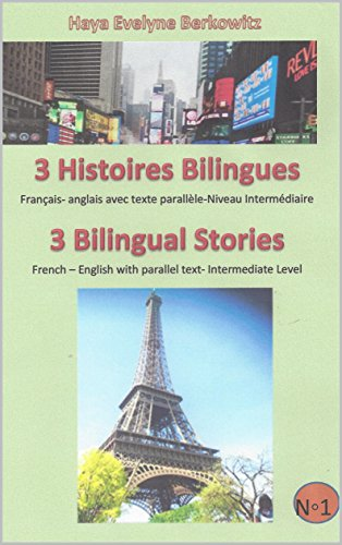 Couverture du livre 3 Histoires Bilingues  3 Bilingual Stories: Français- anglais avec texte parallèle-Niveau Intermédiaire French – English with parallel text- Intermediate Level (LIVRE BILINGUE - BILINGUAL BOOK t. 1)