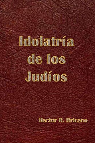 Idolatria de los Judios por Hector Briceno