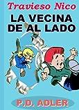 """Libros de los niños: """"La Vecina De al Lado"""" (Libros para niños y Cuentos para dormir; Cómics y acción y aventura Cuentos para Niños, los lectores principiantes ... 6-8) (Las Aventuras del Travieso Nico nº 3)"""