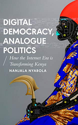Digital Democracy, Analogue Politics: How the Internet Era is Transforming Kenya (African Arguments) (English Edition)