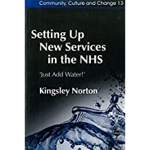 Setting Up New Services in the NHS: 'Just Add Water!' (Community, Culture and Change)
