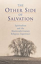 The Other Side of Salvation: Spiritualism and the Nineteenth-Century Religious Experience by John B. Buescher (2004-03-01)