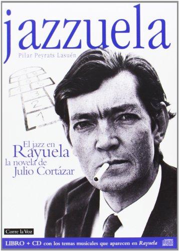 Jazzuela: El jazz en Rayuela (Musica (corre La Voz)) por Pilar Peyrats Lasuén