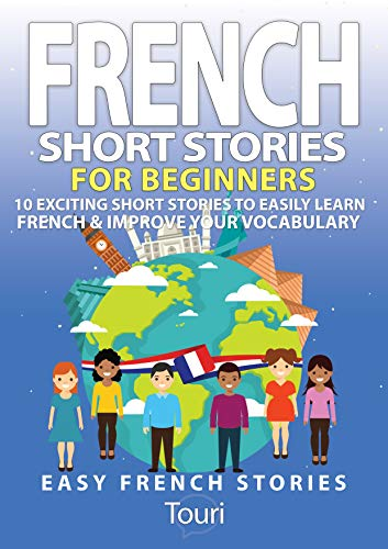 Couverture du livre French Short Stories for Beginners: 10 Exciting Short Stories to Easily Learn French & Improve Your Vocabulary (Easy French Stories t. 1)