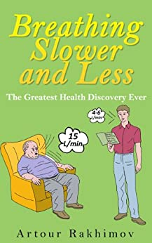 Breathing Slower and Less: The Greatest Health Discovery Ever (Buteyko Method Book 1) (English Edition) par [Rakhimov, Artour]