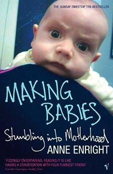 Making Babies: Stumbling into Motherhood par [Enright, Anne]