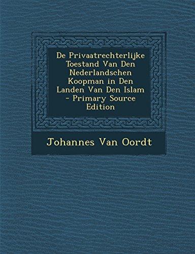 De Privaatrechterlijke Toestand Van Den Nederlandschen Koopman in Den Landen Van Den Islam