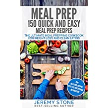Meal Prep: 150 Quick and Easy Meal Prep Recipes - The Ultimate Meal Prepping Cookbook For Weight Loss and Clean Eating (Meal Planning, Batch Cooking) (English Edition)