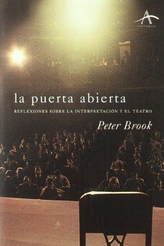 La Puerta Abierta. Reflexiones Sobre La Interpretación Y El Teatro (Artes escénicas) por Peter Brook