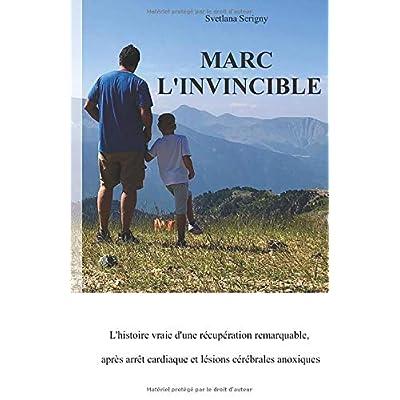 Marc L'invincible: L'histoire vraie d'une récupération remarquable, après arrêt cardiaque et lésions cérébrales anoxiques
