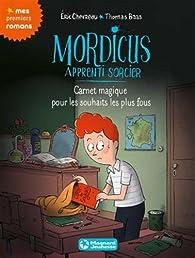 Mordicus, apprenti sorcier, tome 4 : Carnet magique pour les souhaits les plus fous par Éric Chevreau