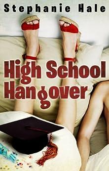 High School Hangover by [Hale, Stephanie]